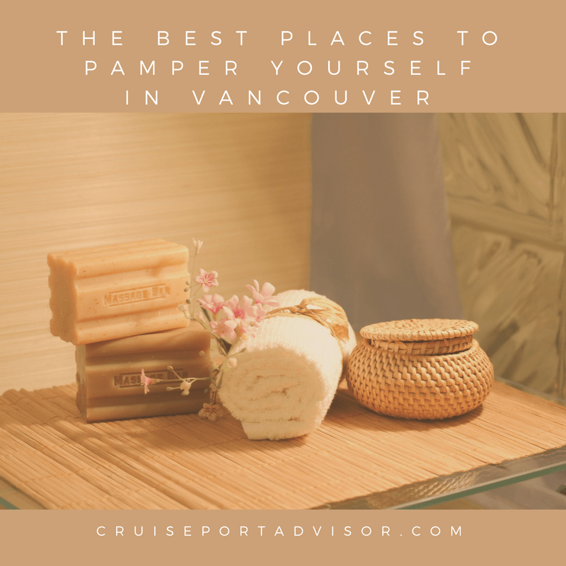 Pamper Yourself In Vancouver