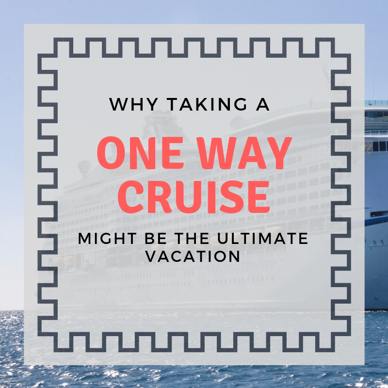 Why Taking a One-Way Cruise Might be the Ultimate Vacation