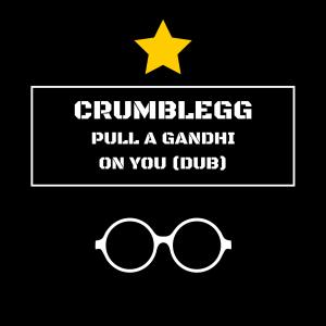 Pull A Gandhi On You (Dub) by Crumblegg