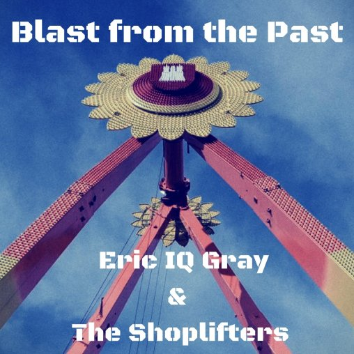 Blast from the Past - Eric IQ Gray & The Shoplifters-2