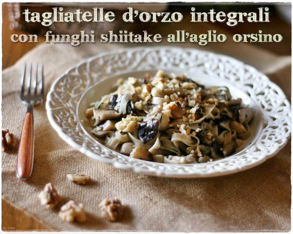 Tagliatelle dorzo integrali con funghi shitake allaglio orsino e noci  Barley tagliatelle