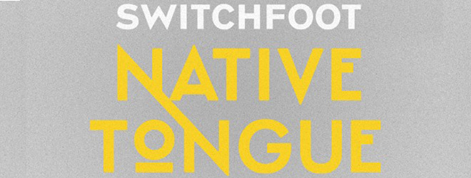 Switchfoot  Native Tongue Album Review  Cryptic Rock