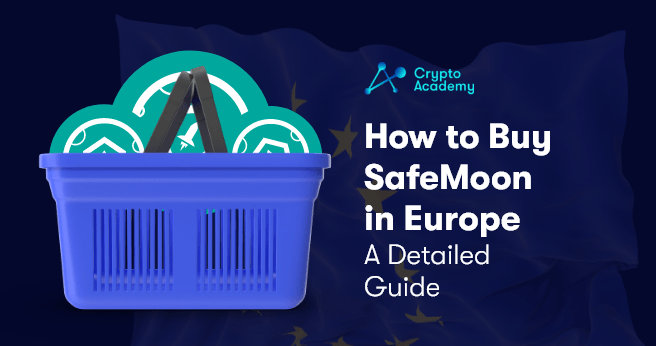 How to Buy SafeMoon in Europe - A Detailed Guide