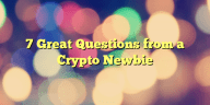 7 Great Questions from a Crypto Newbie