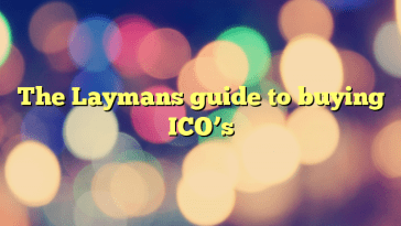 The Laymans guide to buying ICO's