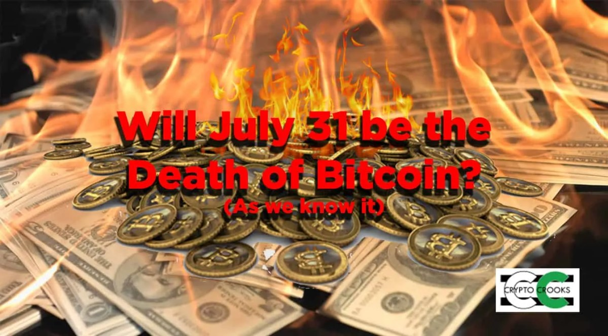 July 31 Could be the Death of Bitcoin, Here's Why: