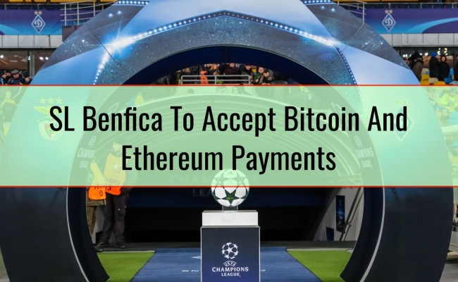 Sl Benfica To Accept Bitcoin And Ethereum Payments For