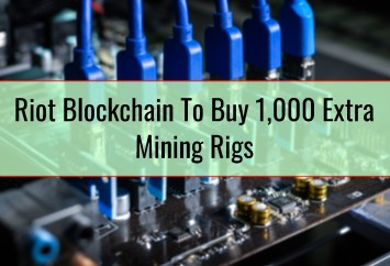 Riot Blockchain To Buy 1,000 Extra Mining Rigs