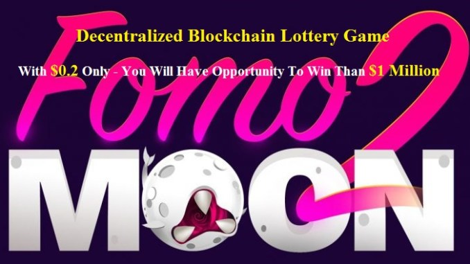 FOMO2MOON Decentralized Blockchain Lottery Game Review - Only With $0.2, You Can Win Prizes Up To 9,000 ETH ~ $1 Million - How To Participate FOMO2MOON?