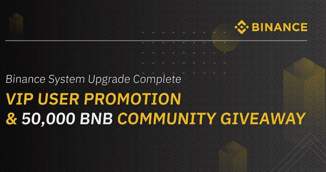 Binance System Upgrade Complete - VIP User Promotion & 50,000 BNB Community Giveaway