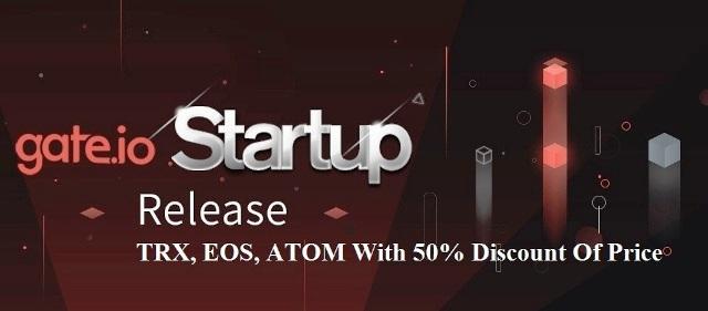 Gate.io Exchange Will Offer TRX, EOS, ATOM With 50% Discount Of Price On Gate.io Startup Blockchain