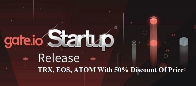 Gate.io Exchange Will Offer TRX, EOS, ATOM With 50% Discount Of Price On Gate.io Startup Blockchain