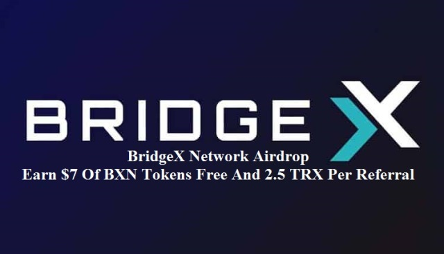 BridgeX Network Airdrop BXN Token - Earn $7 Of BXN Tokens Free And 2.5 TRX Per Referral