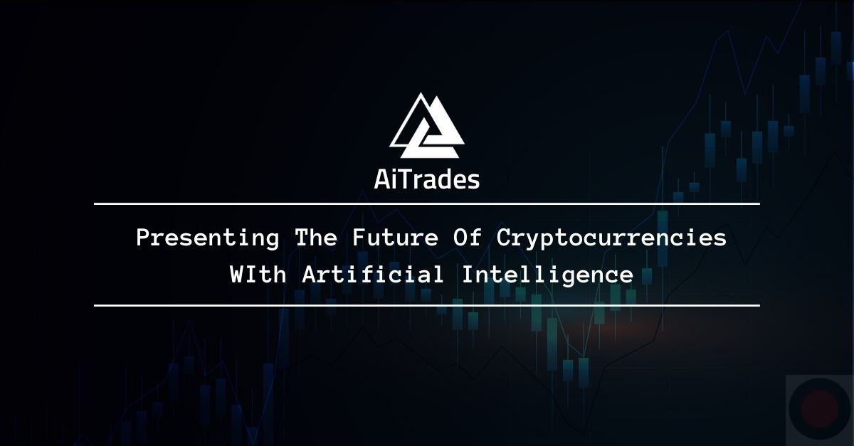 AiTrades: Presenting The Future Of Cryptocurrencies With Artificial Intelligence
