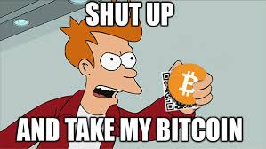 Fry' shut up and take my bitcoin' meme