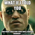 """""""What if I told you, you could be mining with your phone"""" meme."""