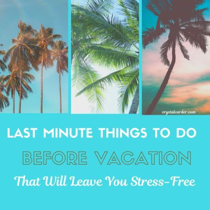 Last minute things to do before leaving for vacation