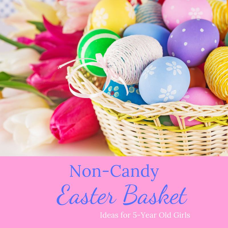 Non Candy Easter Basket Ideas For Your 5 Year Old Daughter