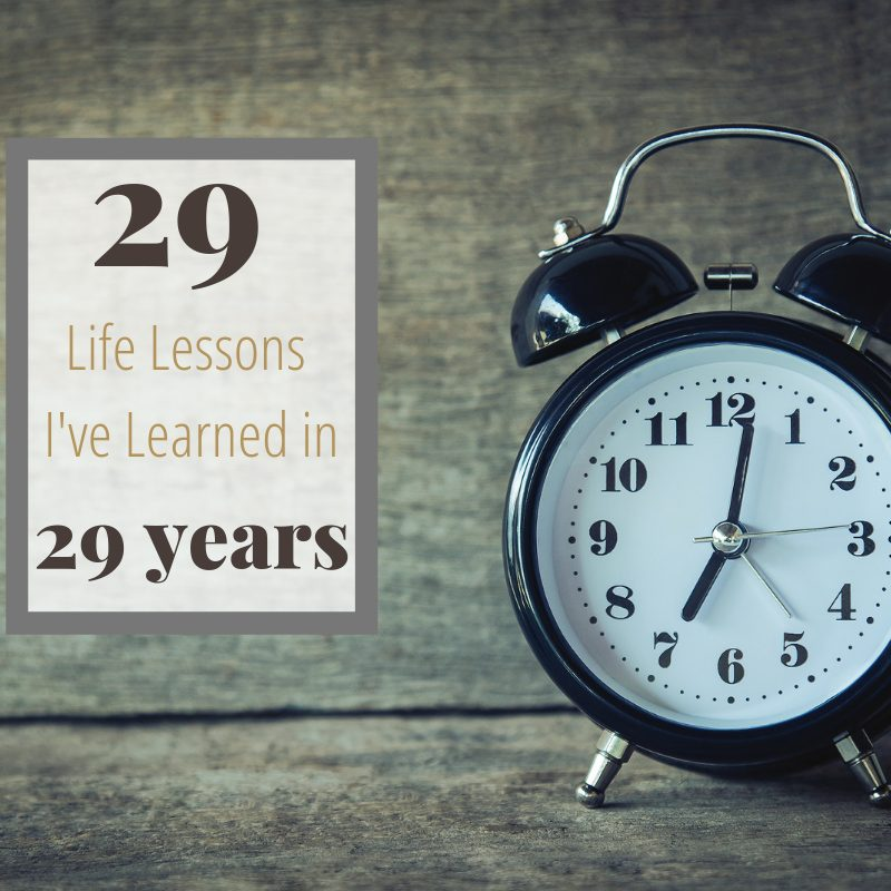 29 Life Lessons I've Learned in 29 Years