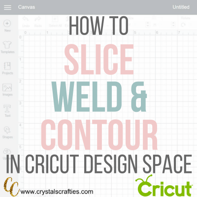 Slice, Weld and Contour in Cricut Design Space