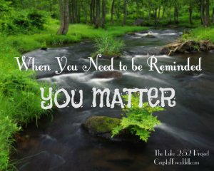 When You Need Reminded… You Matter