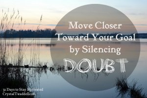 Move Closer Toward Your Goal by Silencing Doubt