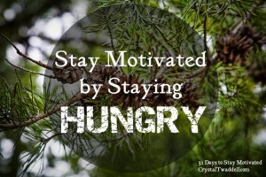 Stay Motivated by Staying HUNGRY