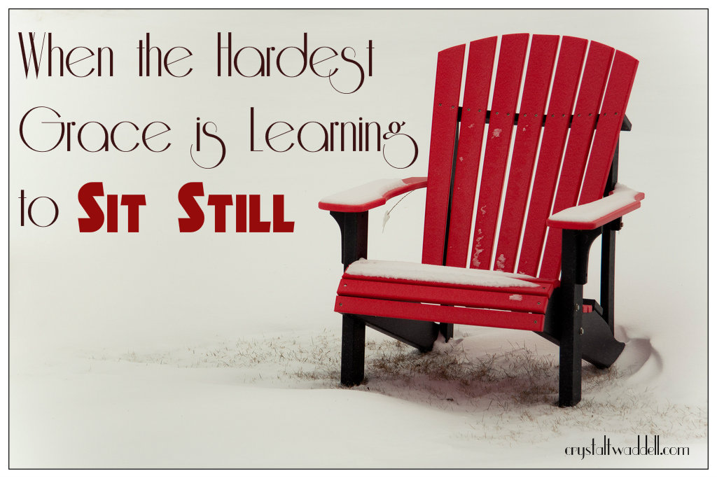 When the Hardest Grace is to Sit Still