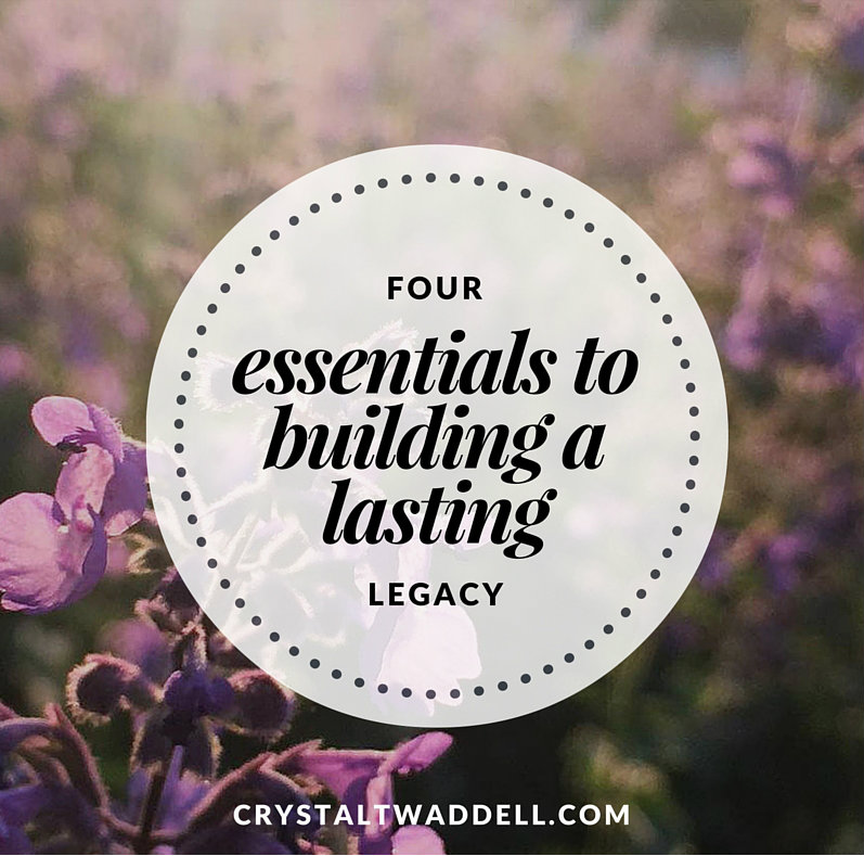 4 Essentials to Building A Lasting Legacy