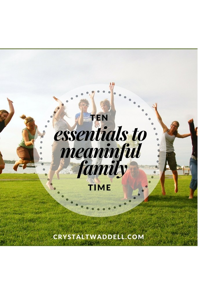 10 Essentials to Meaningful Family Time