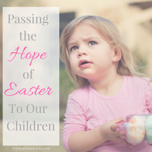 Passing the Hope of Easter to Our Children {Link-Up}