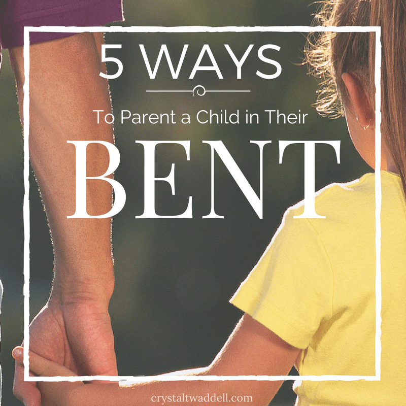 5 Ways to Parent a Child in Their Bent