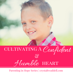 Cultivating a Confident and Humble Heart: Parenting in Hope Series {Link-Up}