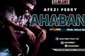 Afezi Perry – Ahaban (Prod by Willis Beatz)