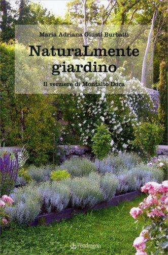 Naturalmente Giardino  Libro Di Maria Adriana Giusti Burbatti