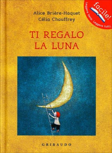 Ti Regalo la Luna Alice BrireHaquet e Celia Chauffrey