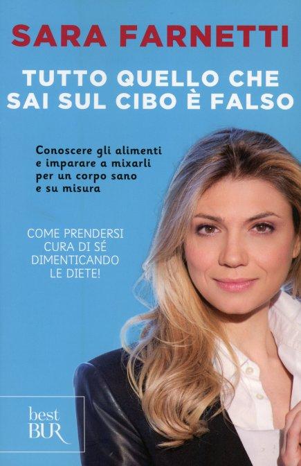 Tutto Quello Che Sai Sul Cibo  Falso  Libro di Sara Farnetti