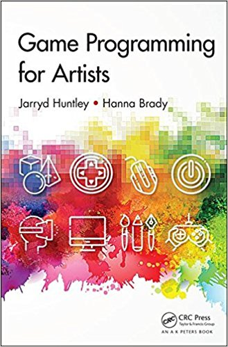 Game Programming for Artists by Jarryd Huntley and Hanna Brady