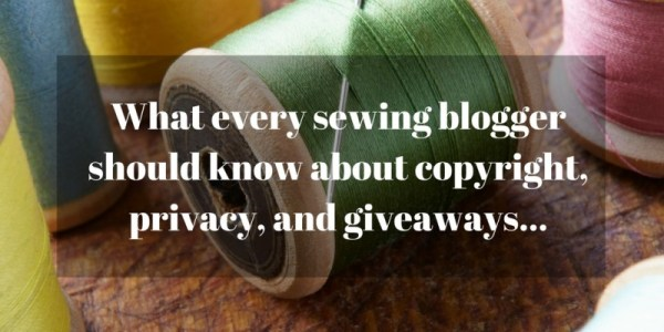 What every sewing blogger shoud know about copyright, privacy, and giveaways