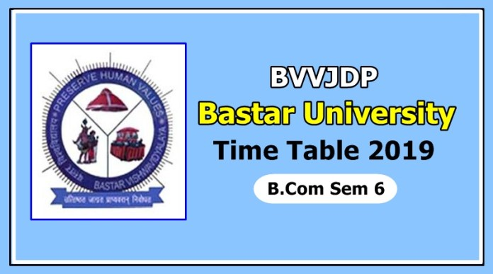 Bastar University [BVVJDP] B.Com Sem 6 Time Table 2019