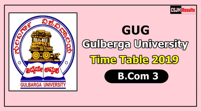 Gulberga University [GUG] B.Com 3 Time Table 2019
