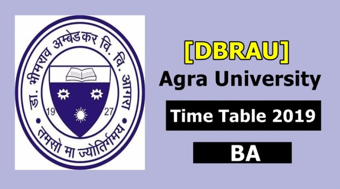 Agra University [DBRAU] BA 1 2 3 Year Scheme Time Table 2019