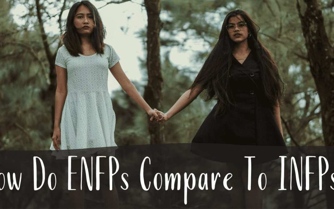 How Do ENFPs Compare To INFPs?