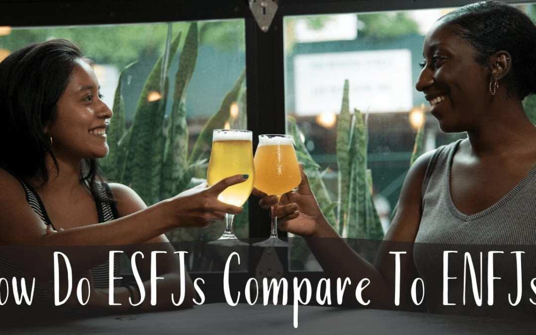 How Do ESFJs Compare To ENFJs?