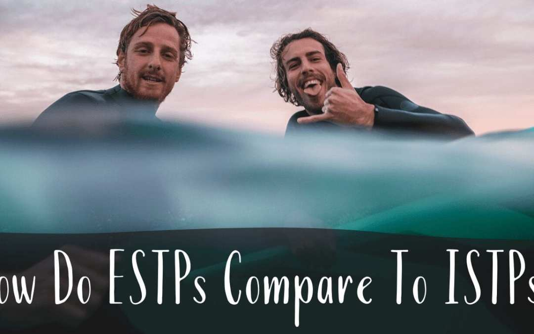 How Do ESTPs Compare To ISTPs?