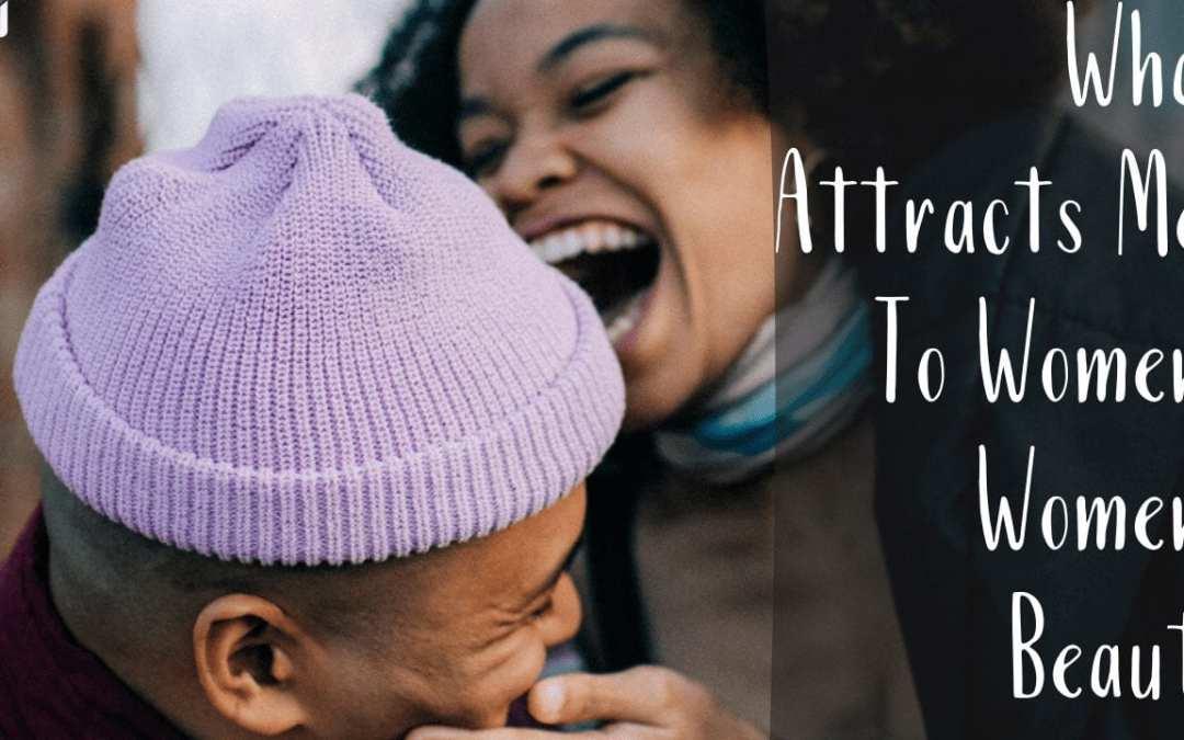 What Attracts Men To Women? Women's Beauty