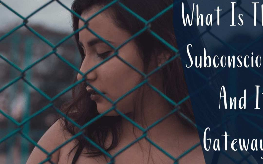 What is the Subconscious and its Gateway