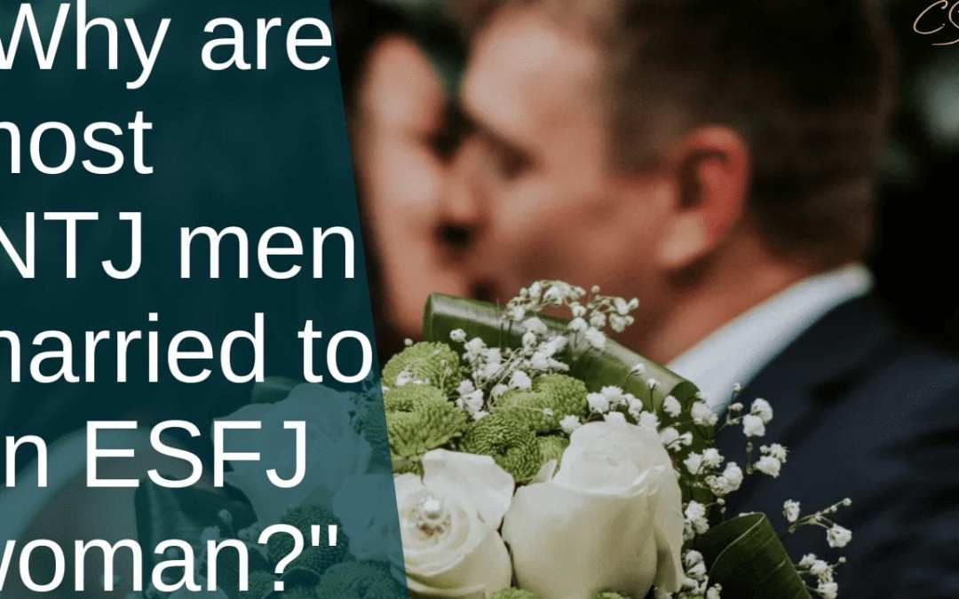 Why are most of the INTJ men married to an ESFJ woman?