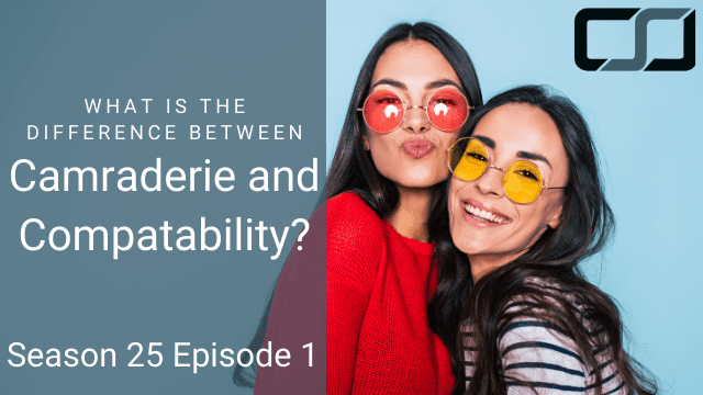 What is the difference between camaraderie and compatibility? | CS Joseph