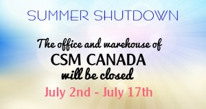 CSM Canada will be closed July 2nd-July 17th